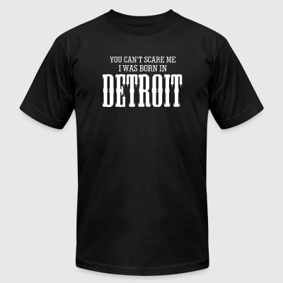Detroit - you can't scare me i was born in detro - Men's T-Shirt by American Apparel