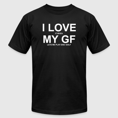 Golf - i love it when my gf lets me play disc go - Men's T-Shirt by American Apparel