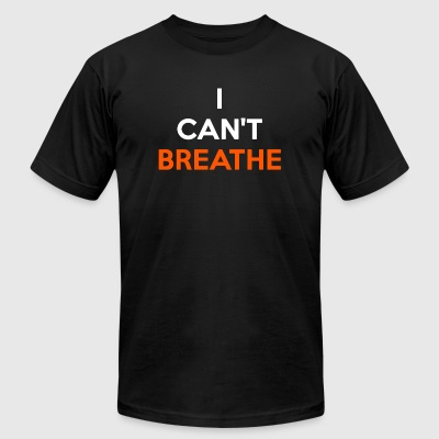Breathe - I Can't Breathe - Men's T-Shirt by American Apparel