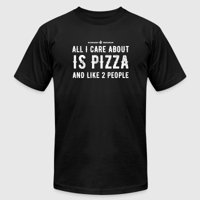 PIZZA - ALL I CARE ABOUT IS PIZZA AND LIKE 2 PEO - Men's T-Shirt by American Apparel