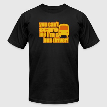 Bus driver - you can't scare me i'm a bus driver - Men's T-Shirt by American Apparel