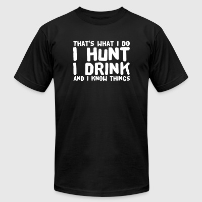 Hunting That s what I Do I Hunt I Drink And I - Men's T-Shirt by American Apparel