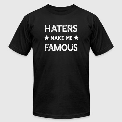Hater - Haters Make Me Famous - Men's T-Shirt by American Apparel