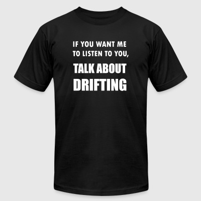 Drifting - Talk About Drifting - Men's T-Shirt by American Apparel