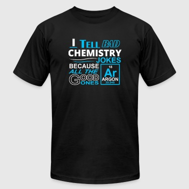 Chemistry - I TELL BAD CHEMISTRY JOKES BECAUSE A - Men's Fine Jersey T-Shirt