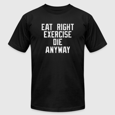 Nihilist - Eat right, Exercise, Die anyway Nihil - Men's T-Shirt by American Apparel