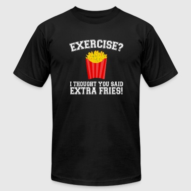 Fries - Exercise? I Thought You Said Extra Fries - Men's T-Shirt by American Apparel