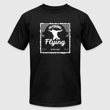 Skydiving Skydiving How to Fly Without Wings S - Men's T-Shirt by American Apparel