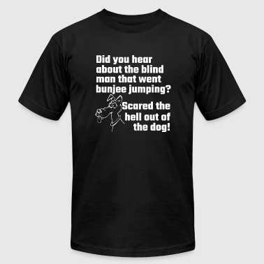 Dog - Did You Hear About The Blind Man - Men's T-Shirt by American Apparel