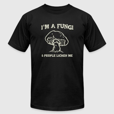 Mushroom - I'm a fungi. People lichen me - Men's T-Shirt by American Apparel