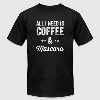 MASCARA - ALL I NEED is COFFEE and MASCARA - Men's T-Shirt by American Apparel