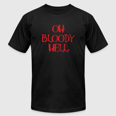 Bloody Hell - Oh Bloody Hell - Men's T-Shirt by American Apparel