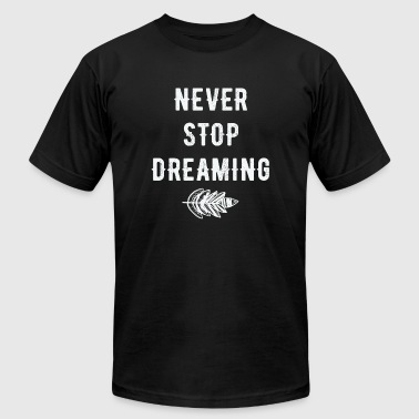 Dreaming - Never stop dreaming - Men's T-Shirt by American Apparel