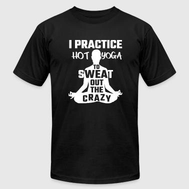 Yoga - I Practice Hot Yoga To Sweat Out The Craz - Men's Fine Jersey T-Shirt
