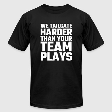 Alcohol - We Tailgate Harder Than Your Team Play - Men's T-Shirt by American Apparel