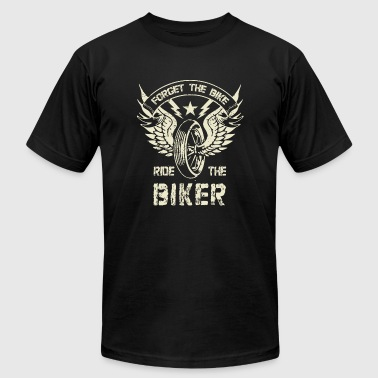 BIKER - FORGET THE BIKE RIDE THE BIKER - Men's T-Shirt by American Apparel