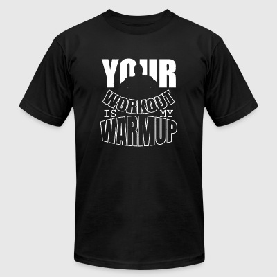 Bodybuilding - Your workout is my warmup - Men's T-Shirt by American Apparel