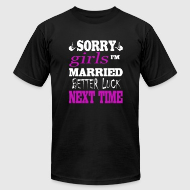 Married - Sorry Girls I'm Married Better Luck Ne - Men's T-Shirt by American Apparel