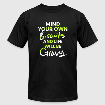 Biscuits - Mind Your Own Biscuits and Life Will - Men's T-Shirt by American Apparel