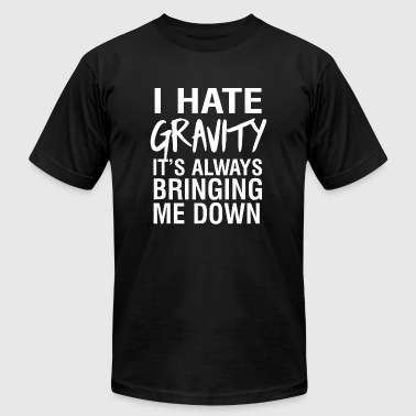Gravity - I hate gravity it's always bringing me - Men's T-Shirt by American Apparel