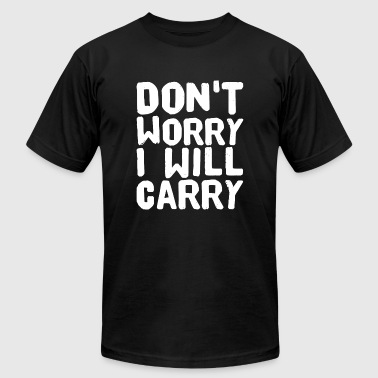 Gaming - Don't Worry I Will Carry - Men's T-Shirt by American Apparel