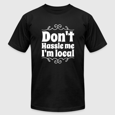Vintage - Retro Don't Hassle Me I'm Local - Men's T-Shirt by American Apparel
