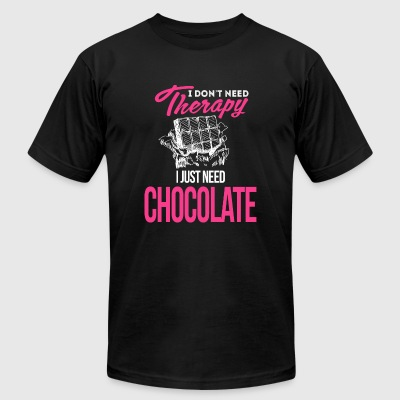Chocolate - I Don't Need Therapy, I Just Need Ch - Men's T-Shirt by American Apparel