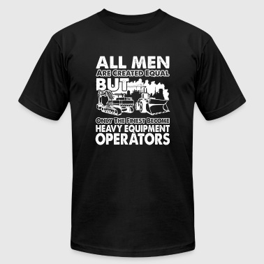 Heavy equipment operators - The finest men - Men's T-Shirt by American Apparel