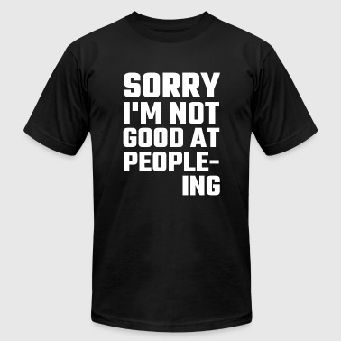 Want - Sorry I'm Not Good At People-ing - Men's T-Shirt by American Apparel