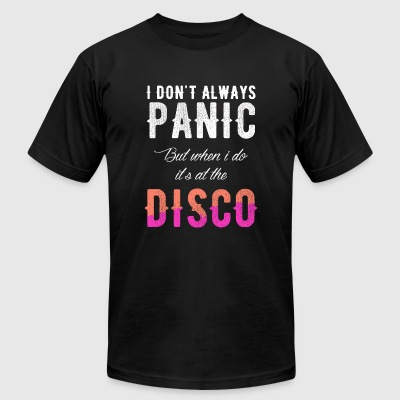Disco - I Dont Always Panic But When I Do It's A - Men's T-Shirt by American Apparel