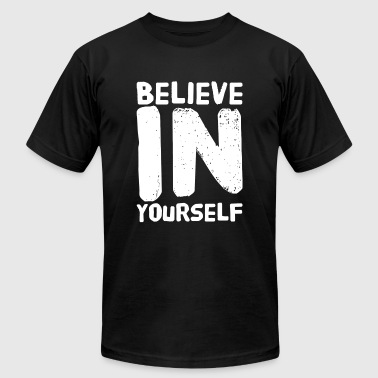 Yourself - Believe in Yourself - Be You - Men's T-Shirt by American Apparel
