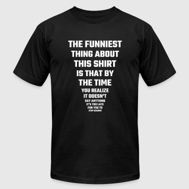 Funny - The Funniest Thing About This Shirt - Men's T-Shirt by American Apparel