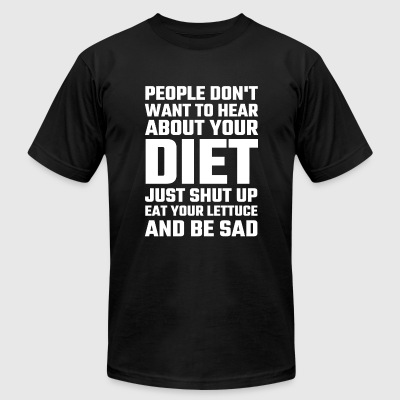 Diet - People Don't Want To Hear About Your Diet - Men's T-Shirt by American Apparel
