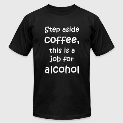 Alcohol - Step aside coffee, this is a job for a - Men's T-Shirt by American Apparel