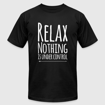 Relax - Relax nothing is under control - Men's T-Shirt by American Apparel