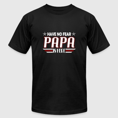 Papa - Have no fear, papa is here - Men's T-Shirt by American Apparel