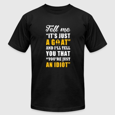 Goat - tell me it's just a goat, you are just an - Men's Fine Jersey T-Shirt