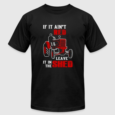 Tractor - if it ain't red leave it in the shed - Men's T-Shirt by American Apparel