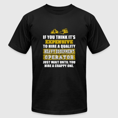 HEAVY EQUIPMENT operator - if u think it's expen - Men's Fine Jersey T-Shirt
