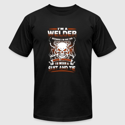 Welder - i'm a welder because i'm far too good l - Men's T-Shirt by American Apparel