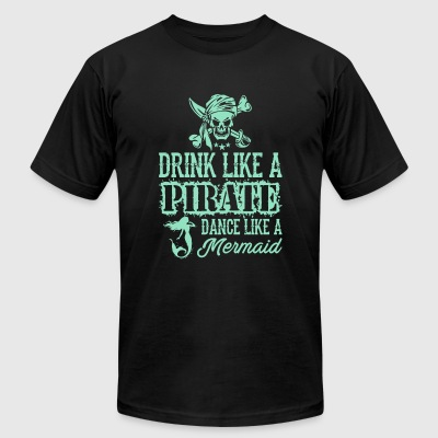 Pirate - Drink Like A Pirate Dance Like A Mermai - Men's T-Shirt by American Apparel