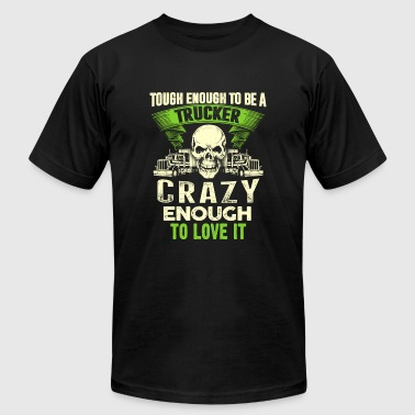 Trucker - Tough enough, crazy enough to love it - Men's Fine Jersey T-Shirt