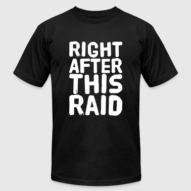 Raid - Right after this raid - Men's T-Shirt by American Apparel