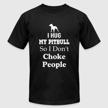 Pitbull - Funny I Hug My Pitbull So I Don't Chok - Men's T-Shirt by American Apparel