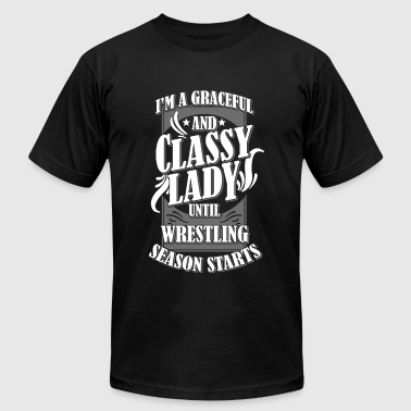 Wrestling - i'm a graceful and classy lady until - Men's T-Shirt by American Apparel