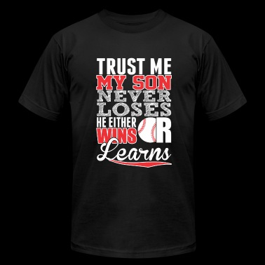 Baseball - Trust Me My Son Never Loses He Either - Men's Fine Jersey T-Shirt