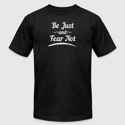 Be Just and Fear Not - Men's T-Shirt by American Apparel
