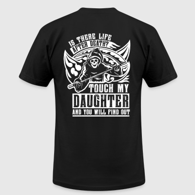 Is there life after death? Touch my daughter and - Men's T-Shirt by American Apparel