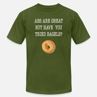 Bagel Abs Are Great But Have You Tried Bagels Tee Shirt - Men's  Jersey T-Shirt