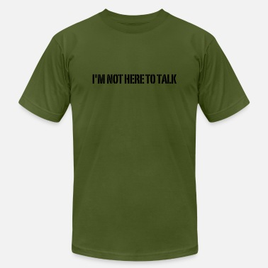 Not Here To Talk I'm Not Here To Talk - Men's Fine Jersey T-Shirt